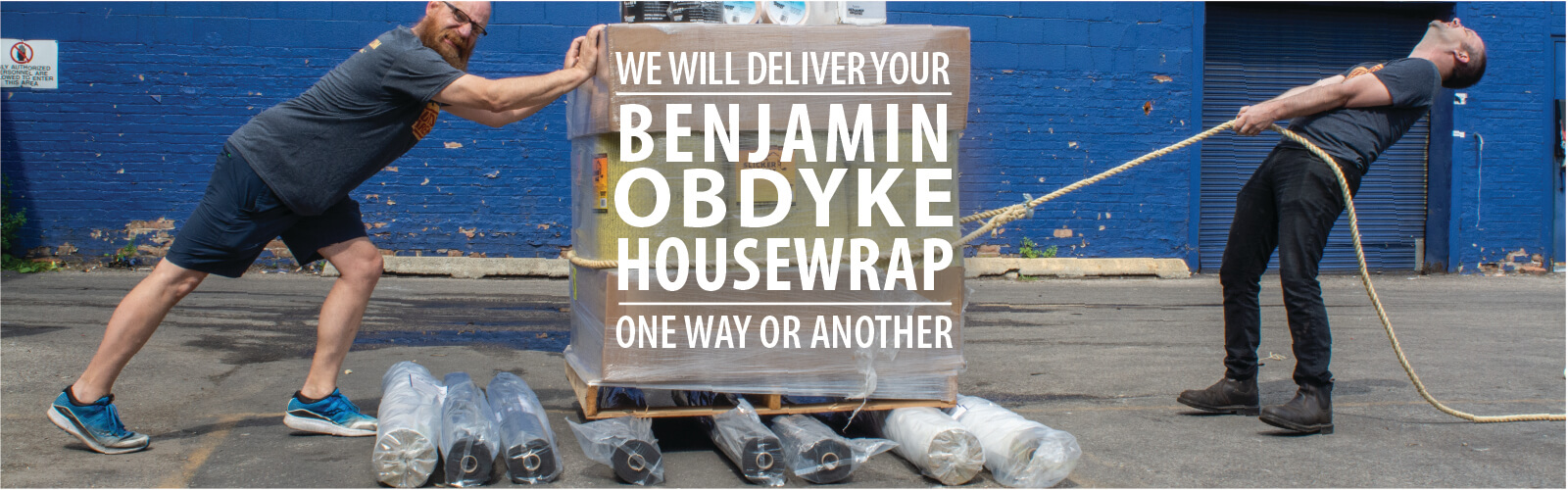 We will deliver your Benjamin Obdyke housewrap one way or another