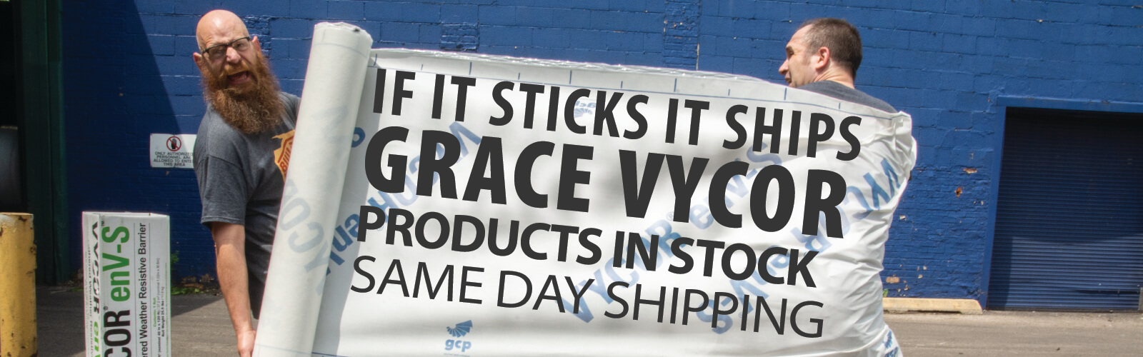 If it sticks, it ships. Grace Vycor products in stock, same day shipping