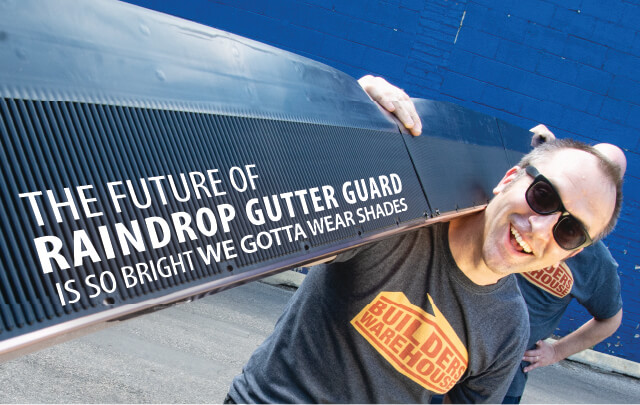 The future of Raindrop Gutter Guard is so bright we gotta wear shades