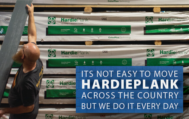 It's not easy to move James Hardie HardiePlank across the country, but we do it everyday